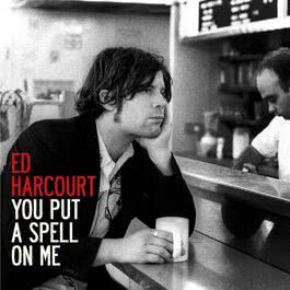 You Put A Spell On Me 2007 Ed Harcourt