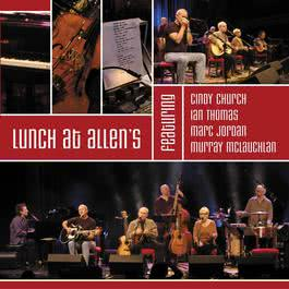 Lunch At Allen's Featuring Cindy Church / Ian Thomas / Marc Jordan / Murray Mclauchlan 2004 Lunch At Allens