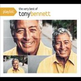 Playlist: The Very Best Of Tony Bennett 2008 Tony Bennett
