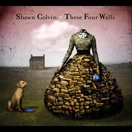 These Four Walls 2006 Shawn Colvin