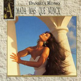 Amada Mas Que Nunca 2005 Daniela Romo
