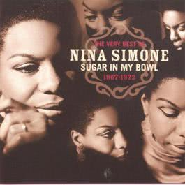 The Very Best Of Nina Simone: Sugar In My Bowl 1967-1972 1998 Nina Simone