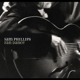 Fan Dance 2005 Sam Phillips