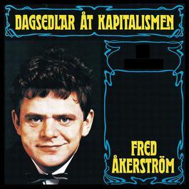 Dagsedlar åt kapitalismen 2004 Fred Åkerström