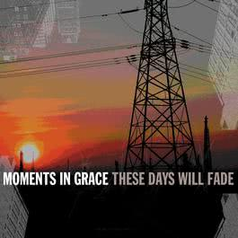 These Days Will Fade (Online Music) 2004 Moments In Grace