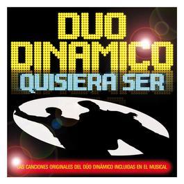 Quisiera Ser. Las Versiones Originales Del Musical 2010 Duo Dinamico