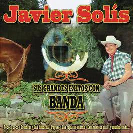 Javier Solis - Sus Grandes Exitos Con Banda 2008 Javier Solis