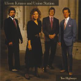 Two Highways 2015 Alison Krauss; Union Station