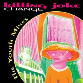 Change: The Youth Mixes E.P. 2010 Killing Joke