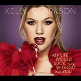 My Life Would Suck Without You 2009 Kelly Clarkson