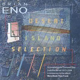 Desert Island Selection 2004 Brian Eno
