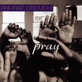 Pray 1997 Andrae Crouch