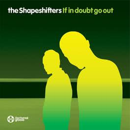 If In Doubt Go Out 2010 The Shapeshifters