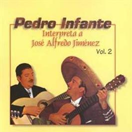Pedro Infante interpreta a José Alfredo Jiménez Vol. 2 2002 Pedro Infante