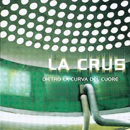 Dietro La Curva Del Cuore 2004 La Crus