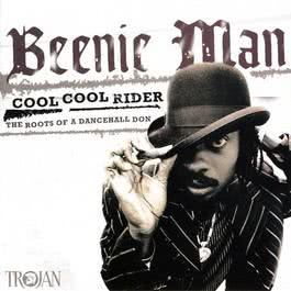 Cool Cool Rider: The Roots Of A Dancehall Don 2009 Beenie Man