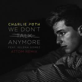 ฟังเพลงอัลบั้ม We Don't Talk Anymore (feat. Selena Gomez) [Attom Remix]