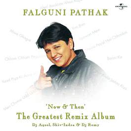 Now & Then (The Greatest Remix Album) 2008 Falguni Pathak