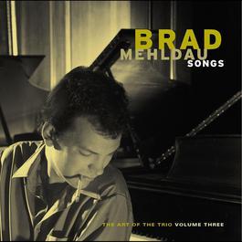 Songs: The Art Of The Trio, Volume Three 2010 Brad Mehldau