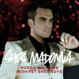 She's Madonna 2007 Robbie Williams; Pet Shop Boys