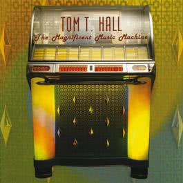 The Magnificent Music Machine 2012 Tom T. Hall