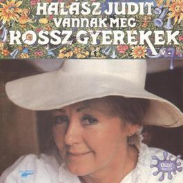 Vannak Még Rossz Gyerekek 2012 Judit Halasz