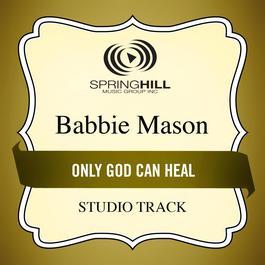 Only God Can Heal 2011 Babbie Mason