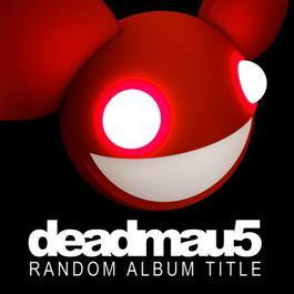 Random Album Title 2013 Deadmau5