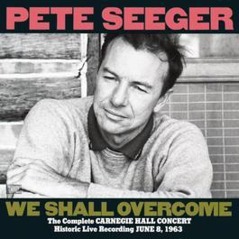 The Complete Carnegie Hall Concert, June 8, 1963 1991 Pete Seeger