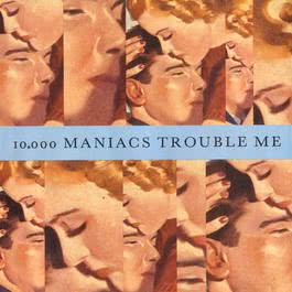 Trouble Me / The Lion's Share 1989 10000 Maniacs