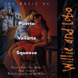 The Music Of Puerto Vallarta Squeeze 2010 Willie & Lobo