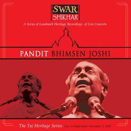 Swar Shikhar - The Taj Heritage Series: Live In Hyderabad November 2 2001 2005 Bhimsen Joshi