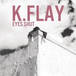 Eyes Shut 2012 K.Flay