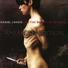 For The Beauty Of Wynona 2009 Daniel Lanois