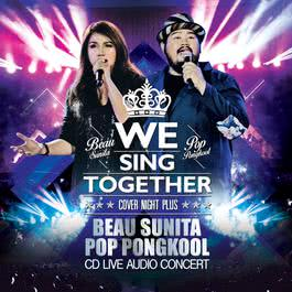 ฟังเพลงอัลบั้ม COVER NIGHT PLUS : WE SING TOGETHER BEAU SUNITA & POP PONGKOOL LIVE AUDIO CONCERT