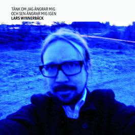 Tänk om jag ångrar mig och sen ångrar mig igen 2010 Lars Winnerback