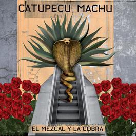 El Mezcal Y La Cobra 2011 Catupecu Machu