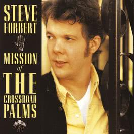 Mission Of The Crossroad Palms 1995 Steve Forbert