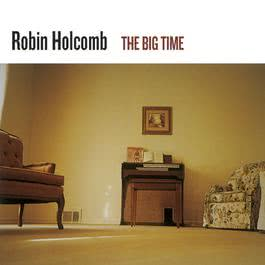 The Big Time 2004 Robin Holcomb