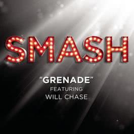 Grenade (SMASH Cast Version featuring Will Chase) 2012 SMASH Cast