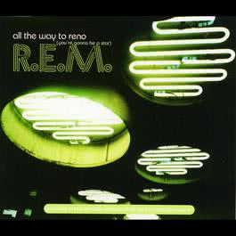 All The Way To Reno 2003 R.E.M.