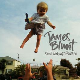 Some Kind Of Trouble 2013 James Blunt