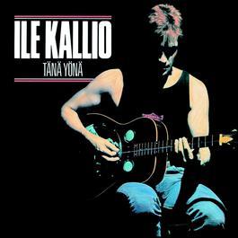 Tänä yönä 2004 Kallio, Ile