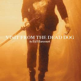 Visit From The Dead Dog 2006 Ed Harcourt