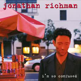 I'm So Confused 2005 Jonathan Richman