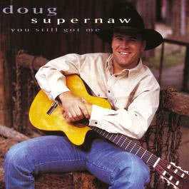 You Still Got Me 1995 Doug Supernaw