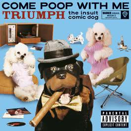 Come Poop With Me (U.S. Version) (PA Version) 2003 Triumph The Insult Comic Dog