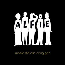 Where Did Our Loving Go? 2005 ALFIE