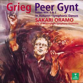 Grieg : Peer Gynt Suites 1, 2 & Symphonic Dances 2006 Sakari Oramo