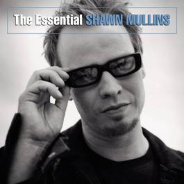 The Essential Shawn Mullins 2003 Shawn Mullins